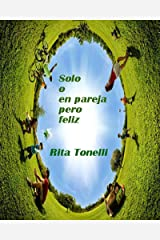 Solo o en pareja pero feliz: Transformación personal para tener una pareja duradera y con fuertes vínculos. (Spanish Edition) Kindle Edition