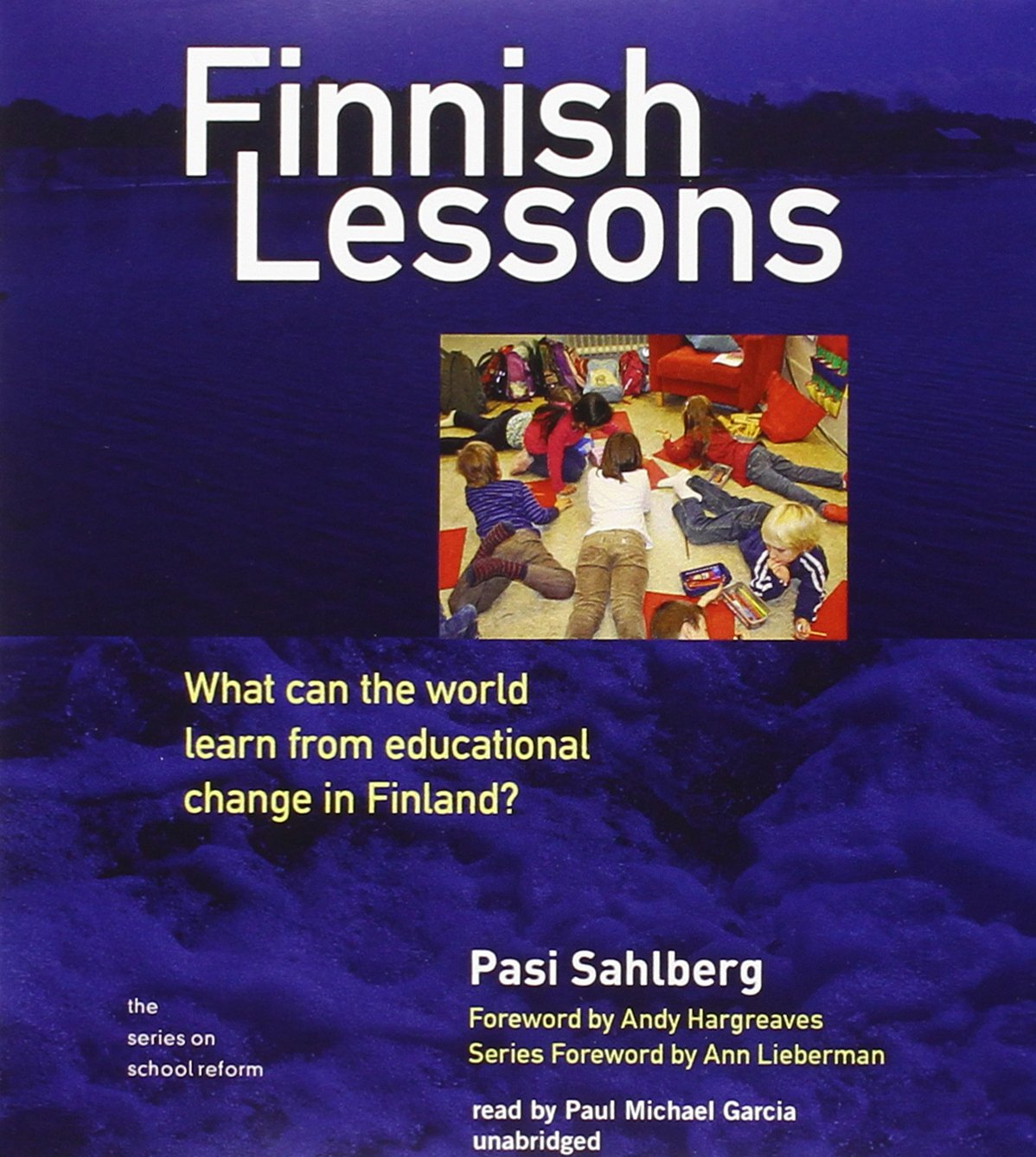 Finnish lessons what can the world learn from educational change in finnish lessons what can the world learn from educational change in finland series on school reform pasi sahlberg paul michael garcia 9781470826154 fandeluxe Choice Image