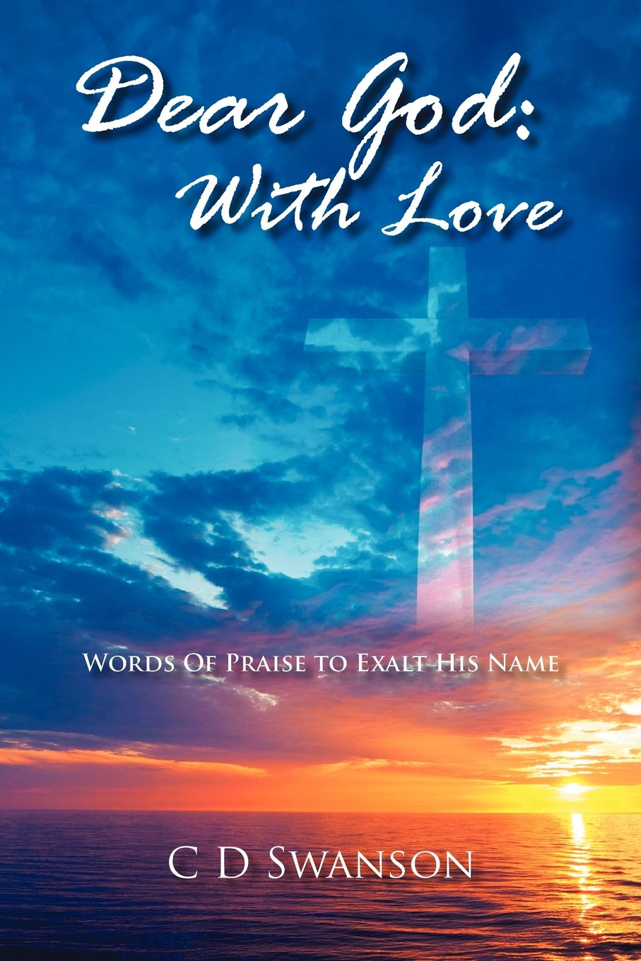 Read Online Dear God: With Love:  Words of Praise to Exalt His Name ebook
