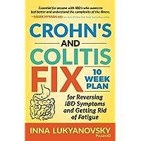 Crohn's and Colitis Fix: 10 Week Plan for Reversing IBD Symptoms and Getting Rid...