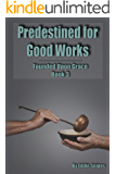 Predestined for Good Works: Founded Upon Grace: Book 3