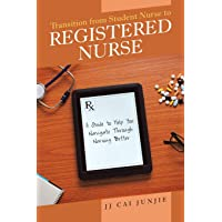 Transition from Student Nurse to Registered Nurse: A Guide to Help You Navigate Through Nursing Better