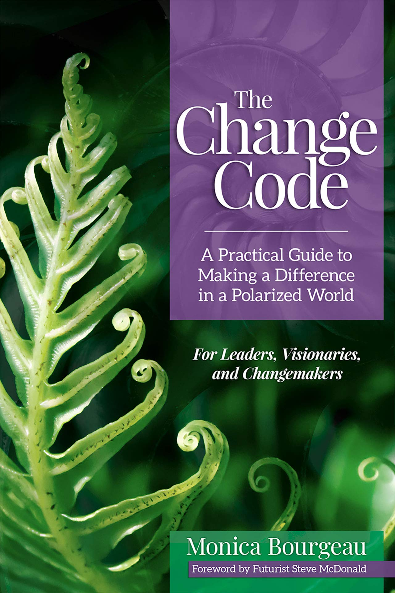 The Change Code  A Practical Guide To Making A Difference In A Polarized World  English Edition