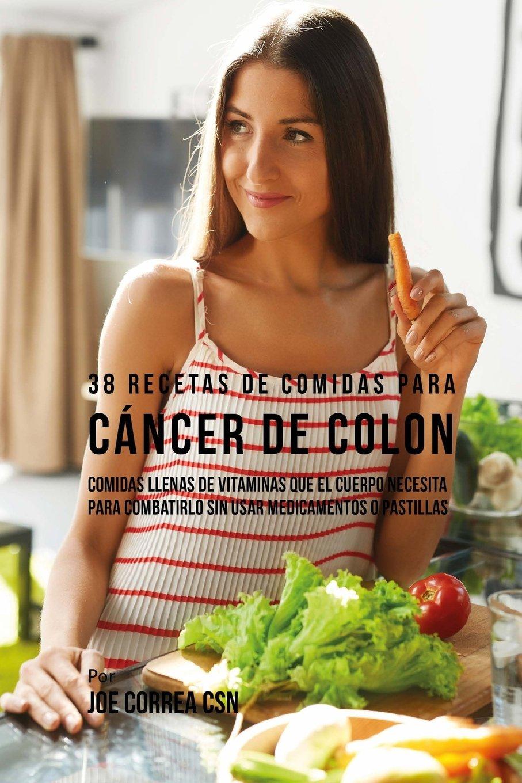 38 Recetas de Comidas Para Cáncer de Colon: Comidas Llenas de Vitaminas Que El Cuerpo Necesita Para Combatirlo Sin Usar Medicamentos o Pastillas: Amazon.es: ...