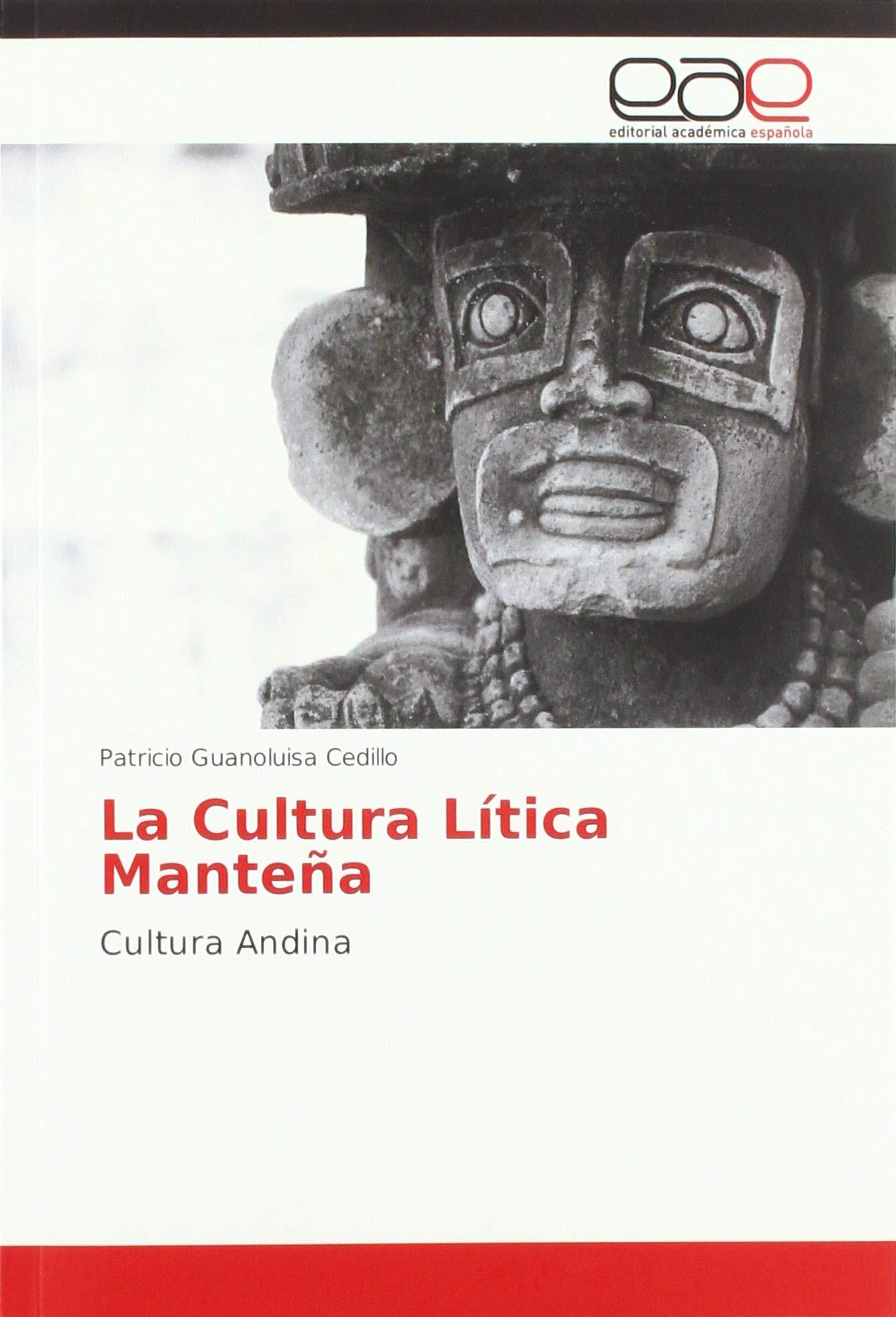 La Cultura Lítica Manteña: Cultura Andina (Spanish Edition ...