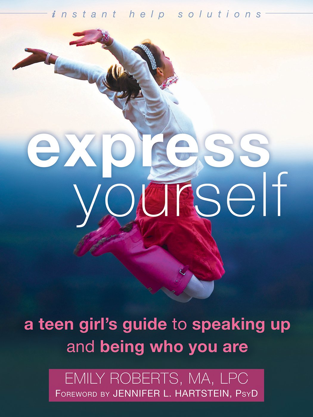 Express Yourself: A Teen Girl's Guide to Speaking Up and Being Who You Are (The Instant Help Solutions Series) (English Edition)