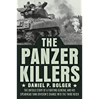 The Panzer Killers: The Untold Story of a Fighting General and His Spearhead Tank Division's Charge into the Third Reich…