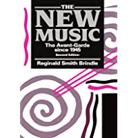 The New Music: The Avant-Garde since 1945