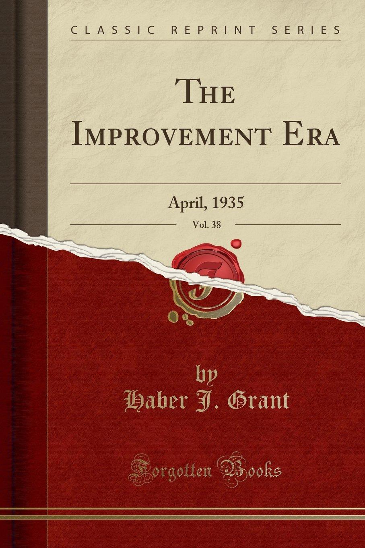 Download The Improvement Era, Vol. 38: April, 1935 (Classic Reprint) pdf