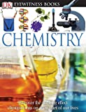 DK Eyewitness Books: Chemistry: Discover the Amazing Effect Chemistry Has on Every Part of Our Lives