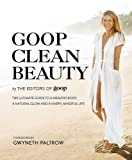 Goop Clean Beauty: The Ultimate Guide to a Healthy Body, a Natural Glow and a Happy, Mindful Life
