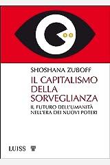 Il capitalismo della sorveglianza: Il futuro dell'umanità nell'era dei nuovi poteri (Italian Edition) Kindle Edition
