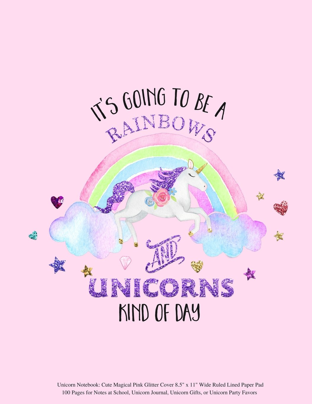 "Download Unicorn Notebook: It's Going to be a Rainbows and Unicorns Kind of Day Cute Magical Pink Glitter Cover 8.5"" x 11"" Wide Ruled Lined Paper Pad 100 Pages ... Unicorn Gifts, or Unicorn Party Favors pdf"