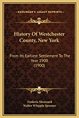 History Of Westchester County, New York: From Its Earliest Settlement To The Year 1900 (1900) Hardcover