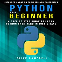 Python for Beginners: A Step-by-Step Guide to Learn Python from Zero in Just 5 Days: Includes Hands-on Projects and Exercises
