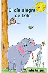 Libros para niños: El día alegre de Lolo - Un libro de imágenes para niños (para niños de 3-7 años): Spanish childrens book. Libro con ilustraciones - ... animal books. nº 1) (Spanish Edition) Kindle Edition