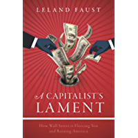 A Capitalist's Lament: How Wall Street Is Fleecing You and Ruining America