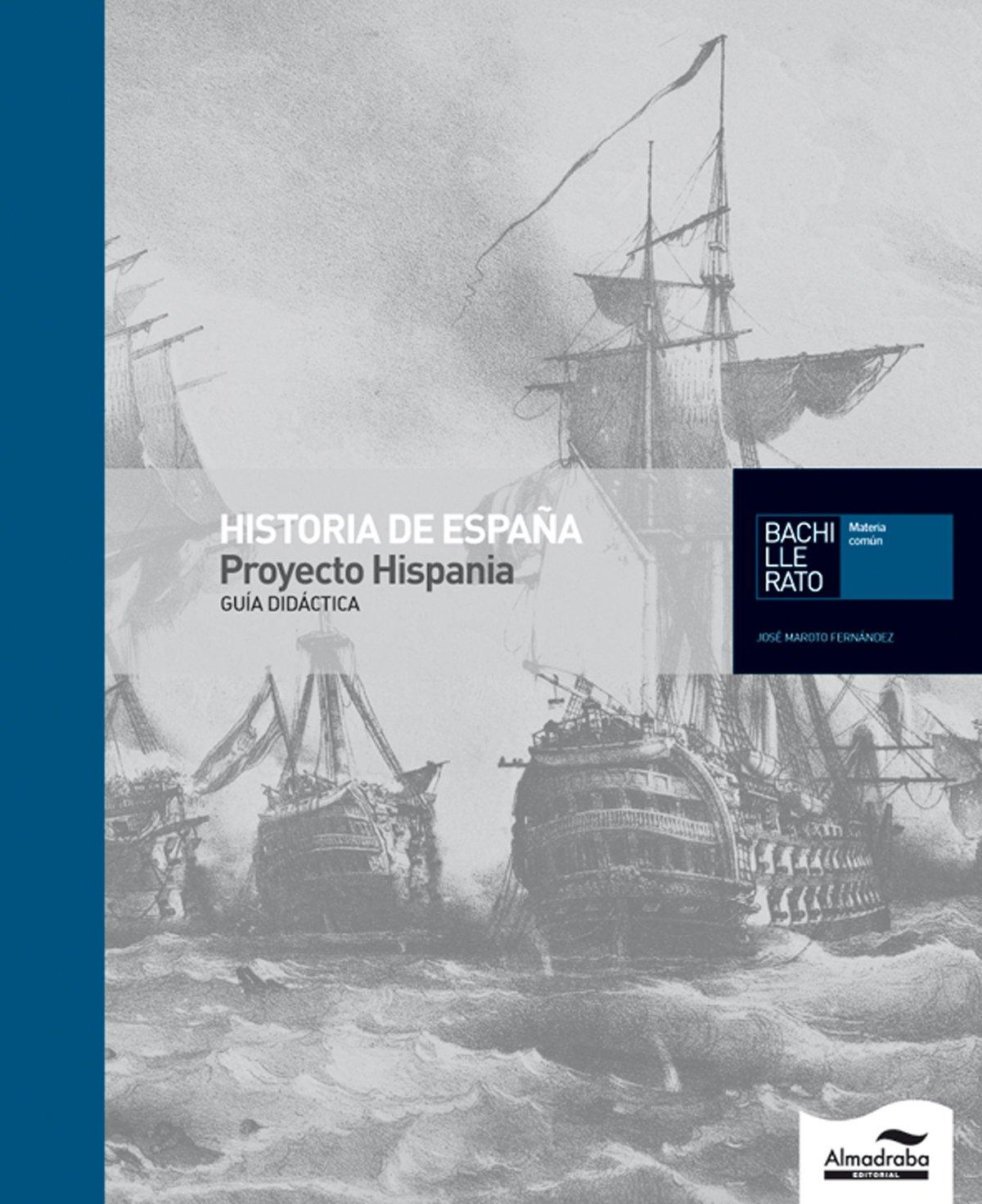 Guía Didáctica Historia de España-Proyecto Hispania Bachillerato: Amazon.es: Maroto Fernández, Jose: Libros