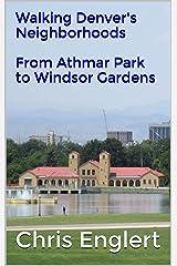 Walking Denver's Neighborhoods  From Athmar Park to Windsor Gardens: From Athmar Park to Windsor, Denver's 78 Neighborhoods Kindle Edition