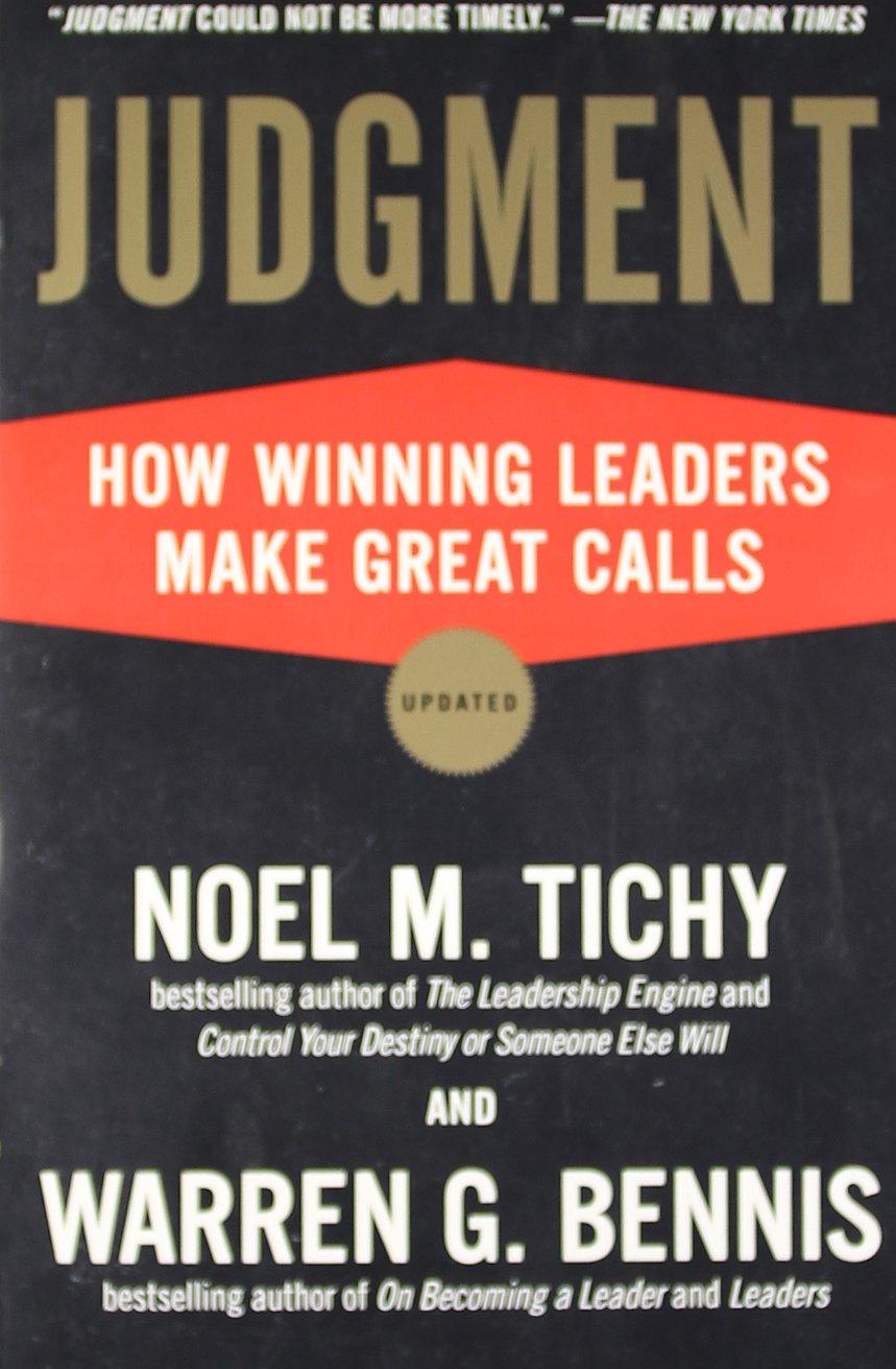 Judgment: How Winning Leaders Make Great Calls: Noel M Tichy, Warren G  Bennis: 9781591842934: Amazon: Books