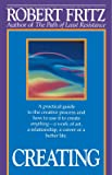 Creating: A practical guide to the creative process and how to use it to create anything - a work of art, a relationship, a career or a better life.