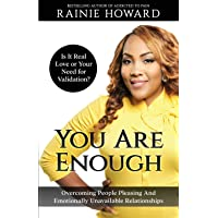 You Are Enough: Is It Love or Your Need for Validation?: Overcoming People Pleasing And Emotionally Unavailable Relationships