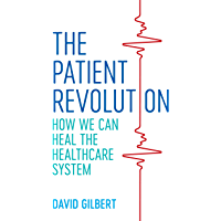 The Patient Revolution: How We Can Heal the Healthcare System (English Edition)