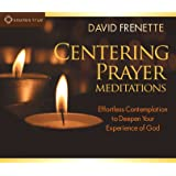 Centering Prayer Meditations: Effortless Contemplation to Deepen Your Experience of God