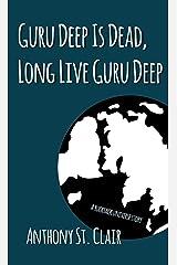 Guru Deep Is Dead, Long Live Guru Deep: A Rucksack Universe Story Kindle Edition