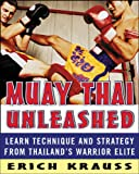 Muay Thai Unleashed: Learn Technique and Strategy from Thailand's Warrior Elite