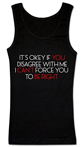It's Okey If You Disagree With Me I Can't Force You To Be Right Camiseta sin mangas para mujer