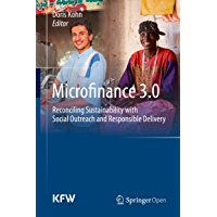 Microfinance 3.0: Reconciling Sustainability with Social Outreach and Responsible Delivery