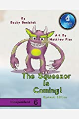 The Squeezor is Coming! Dyslexic Edition: Dyslexic Font Paperback