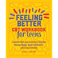 Feeling Better: CBT Workbook for Teens: Essential Skills and Activities to Help You Manage Moods, Boost Self-Esteem, and…
