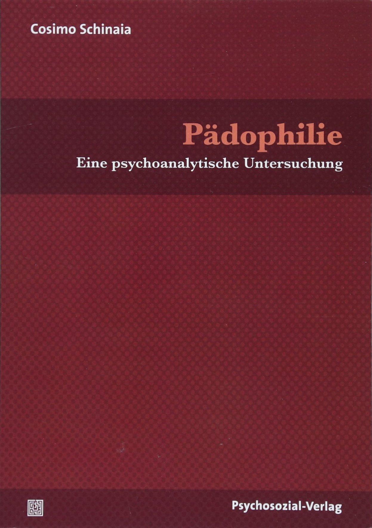 Pädophilie: Eine psychoanalytische Untersuchung (Bibliothek der Psychoanalyse)