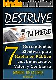 Destruye tu Miedo: 7 Herramientas para Hablar en Público con Entusiasmo, Valor, y Confianza (Spanish Edition)