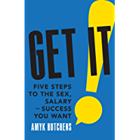 Get It: Five Steps to the Sex, Salary and Success You Want