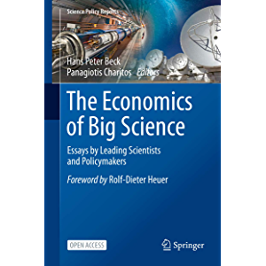 The Economics of Big Science: Essays by Leading Scientists and Policymakers (Science Policy Reports)