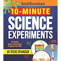 Smithsonian 10-Minute Science Experiments: 50+ quick, easy and awesome projects for kids