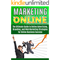 Marketing Online:: The Ultimate Guide to Online Advertising, Branding, and Web Marketing Strategies for Online Business Success (marketing plan, internet ... marketing research, business plan,)