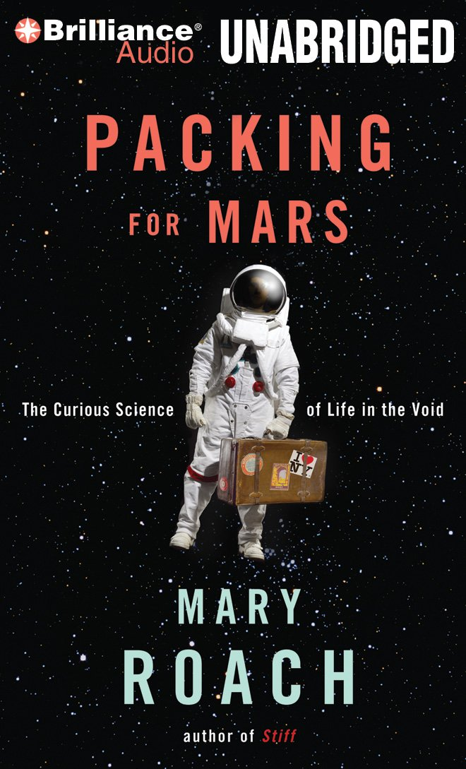 Read Online Packing for Mars: The Curious Science of Life in the Void pdf