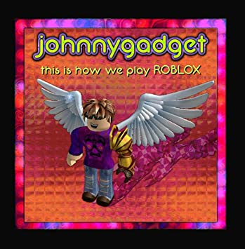 Johnnygadget This Is How We Play Roblox Amazoncom Music