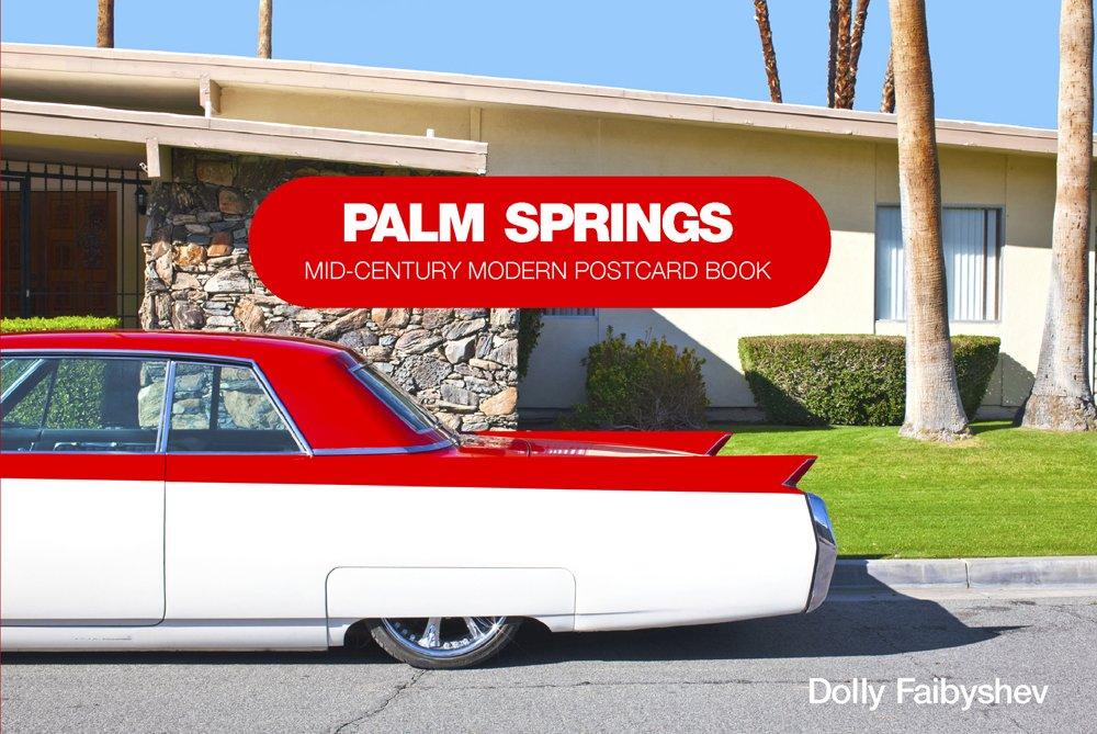 Palm Springs: Mid-century Modern Postcard Book: Dolly Faibyshev ...