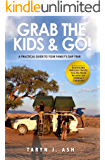 Grab the Kids & Go: A Practical Guide to Your Family's Gap Year