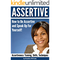ASSERTIVE: How to Be Assertive and Speak Up For Yourself - ( Assertiveness Training | Assertiveness Skills | Assertiveness Techniques )