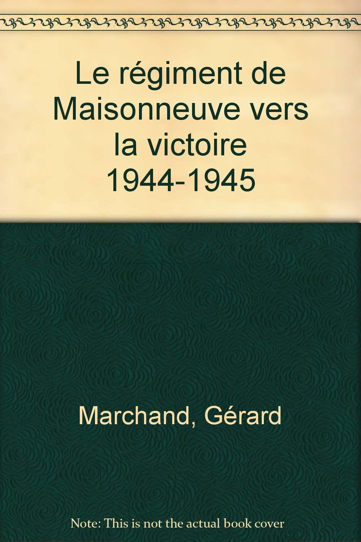 Le regiment de Maisonneuve vers la victoire, 1944-1945 (French Edition)