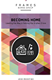 Becoming Home (Frames Series), eBook: Adoption, Foster Care, and Mentoring--Living Out God's Heart for Orphans