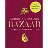 Bazaar: Vibrant vegetarian and plant-based recipes: The 4th book from the bestselling author of Persiana, Sirocco, Feasts and