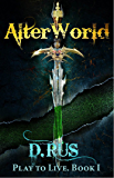 AlterWorld: Play to Live. A LitRPG Series (Book 1)