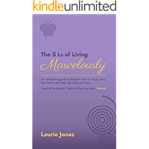 The 5 Ls of Living Marvelously: An interactive guide to discover how to let go, love, live, learn and leap into a life…
